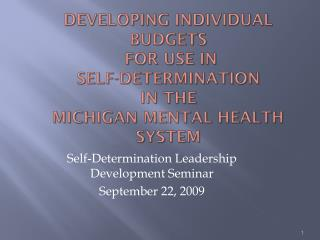 Developing Individual Budgets  for Use in  Self-Determination  in the  Michigan Mental Health System
