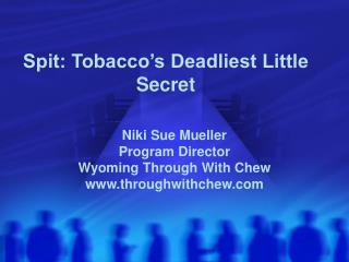 Spit: Tobacco's Deadliest Little Secret