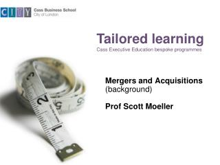 Mergers and Acquisitions (background) Prof Scott Moeller
