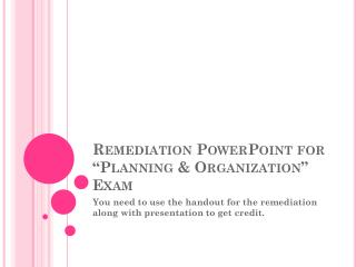 "Remediation PowerPoint for ""Planning & Organization"" Exam"