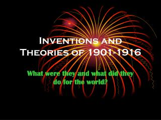 Inventions and Theories of 1901-1916