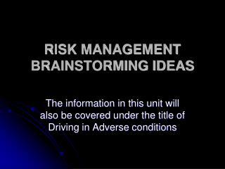 RISK MANAGEMENT BRAINSTORMING IDEAS