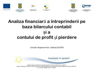 Pentru realizarea analizei financiare va avea loc o abordare structurată  a :