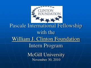 Pascale International Fellowship with the  William J. Clinton Foundation  Intern Program