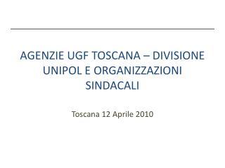 AGENZIE UGF TOSCANA – DIVISIONE UNIPOL E ORGANIZZAZIONI SINDACALI