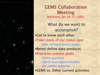 GEMS Collaboration Meeting Baltimore, Jan 20-21, 2003