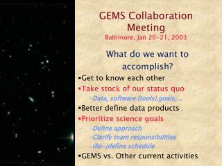 GEMS Collaboration Meeting Baltimore, Jan 20-21, 2003