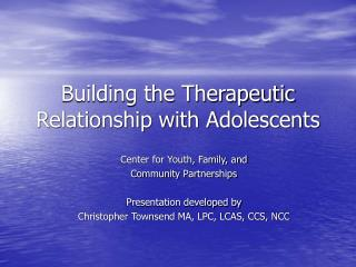 Building the Therapeutic Relationship with Adolescents