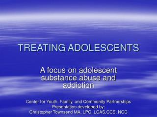 TREATING ADOLESCENTS