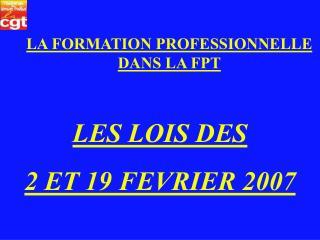 LES LOIS DES  2 ET 19 FEVRIER 2007
