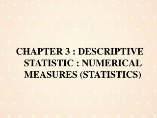 CHAPTER 3 : DESCRIPTIVE STATISTIC : NUMERICAL MEASURES (STATISTICS)