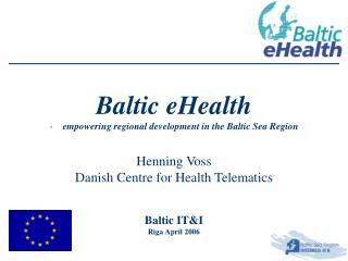 Baltic eHealth empowering regional development in the Baltic Sea Region Henning Voss