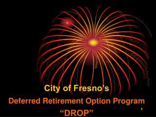 "City of Fresno's  Deferred Retirement Option Program ""DROP"""