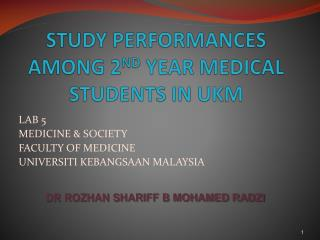 STUDY PERFORMANCES AMONG 2 ND  YEAR MEDICAL STUDENTS IN UKM