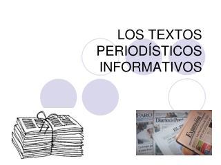 LOS TEXTOS PERIOD�STICOS INFORMATIVOS