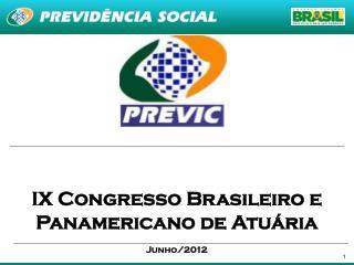 IX Congresso Brasileiro e Panamericano de Atuária Junho/2012