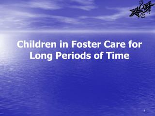 Children in Foster Care for Long Periods of Time