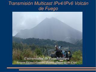 Transmisión Multicast IPv4/IPv6 Volcán de Fuego