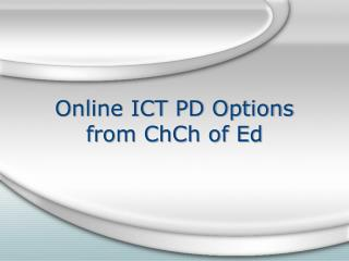 Online ICT PD Options from ChCh of Ed