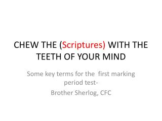 CHEW THE ( Scriptures)  WITH THE TEETH OF YOUR MIND