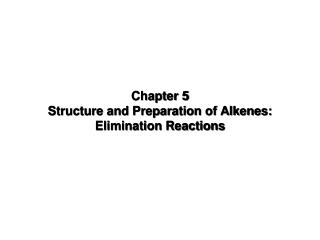 Chapter 5 Structure and Preparation of Alkenes: Elimination Reactions