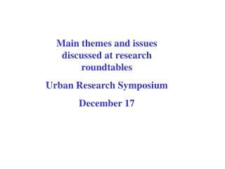 Main themes and issues discussed at research roundtables Urban Research Symposium December 17