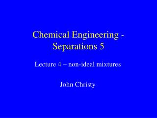 Chemical Engineering - Separations 5