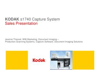 KODAK s1740 Capture System Sales Presentation     Jeanine Thiemel, WW Marketing, Document Imaging    Production Scanning