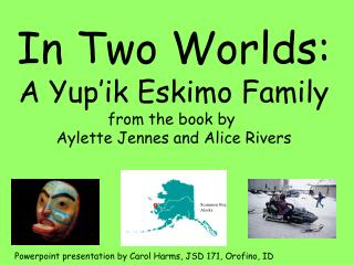 In Two Worlds: A Yup ik Eskimo Family from the book by  Aylette Jennes and Alice Rivers