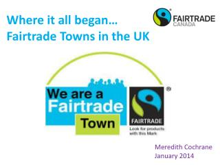 Where it all began� Fairtrade Towns in the UK