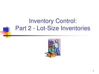 Inventory Control: Part 2 - Lot-Size Inventories