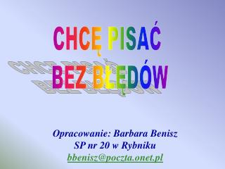 Opracowanie: Barbara Benisz SP nr 20 w Rybniku bbenisz@poczta.onet.pl