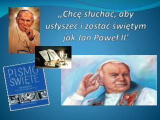 """"""" Chcę słuchać, aby usłyszeć i zostać świętym jak Jan Paweł II'"""