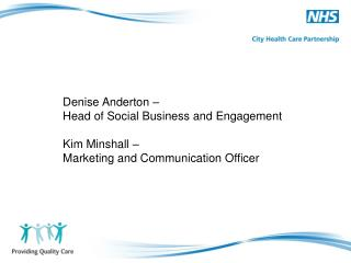 Denise Anderton –  Head of Social Business and Engagement Kim Minshall –