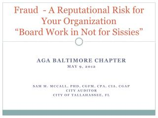 """Fraud  - A Reputational Risk for Your Organization  """"Board Work in Not for Sissies"""""""