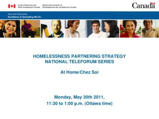 HOMELESSNESS PARTNERING STRATEGY NATIONAL TELEFORUM SERIES At Home/Chez Soi