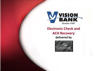 Electronic Check and  ACH Recovery  delivered by