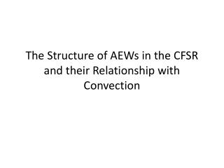 The Structure of AEWs in the CFSR and their Relationship with Convection