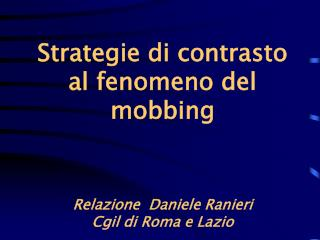 Strategie di contrasto al fenomeno del mobbing Relazione  Daniele Ranieri Cgil di Roma e Lazio