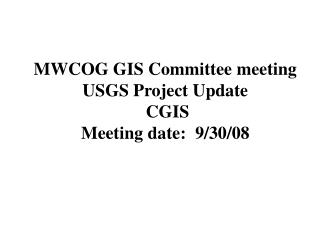MWCOG GIS Committee meeting USGS Project Update  CGIS Meeting date:  9/30/08
