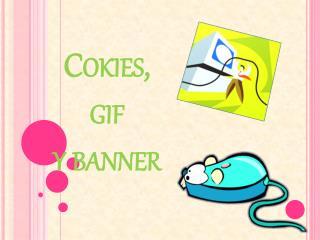 Cokies, gif  y banner