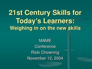 21st Century Skills for Today s Learners: Weighing in on the new skills