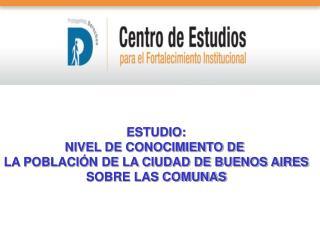 ESTUDIO: NIVEL DE CONOCIMIENTO DE  LA POBLACIÓN DE LA CIUDAD DE BUENOS AIRES SOBRE LAS COMUNAS