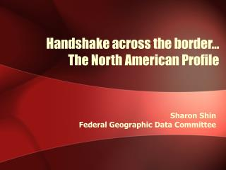 Handshake across the border… The North American Profile