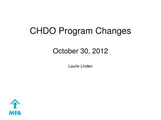CHDO Program Changes  October 30, 2012 Laurie Linden