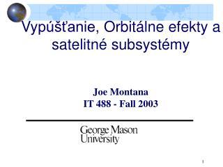Vy púšťanie , Orbit á lne efekty  a s atelit né s ubsyst é m y Joe Montana IT 488 - Fall 2003