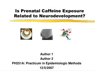 Is Prenatal Caffeine Exposure Related to Neurodevelopment?