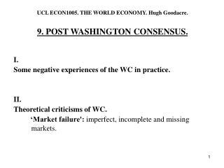 UCL ECON1005. THE WORLD ECONOMY. Hugh Goodacre.  9. POST WASHINGTON CONSENSUS.