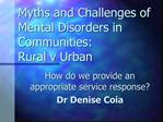 Myths and Challenges of Mental Disorders in Communities:  Rural v Urban