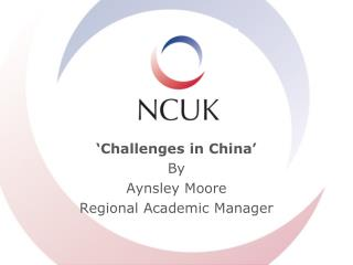 Challenges in China  By Aynsley Moore Regional Academic Manager